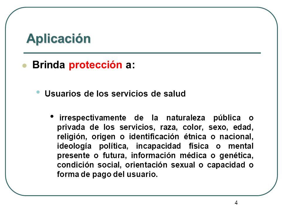 Aplicación Brinda protección a: Usuarios de los servicios de salud