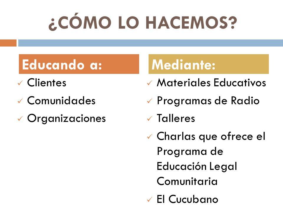 ¿CÓMO LO HACEMOS Educando a: Mediante: Clientes Comunidades