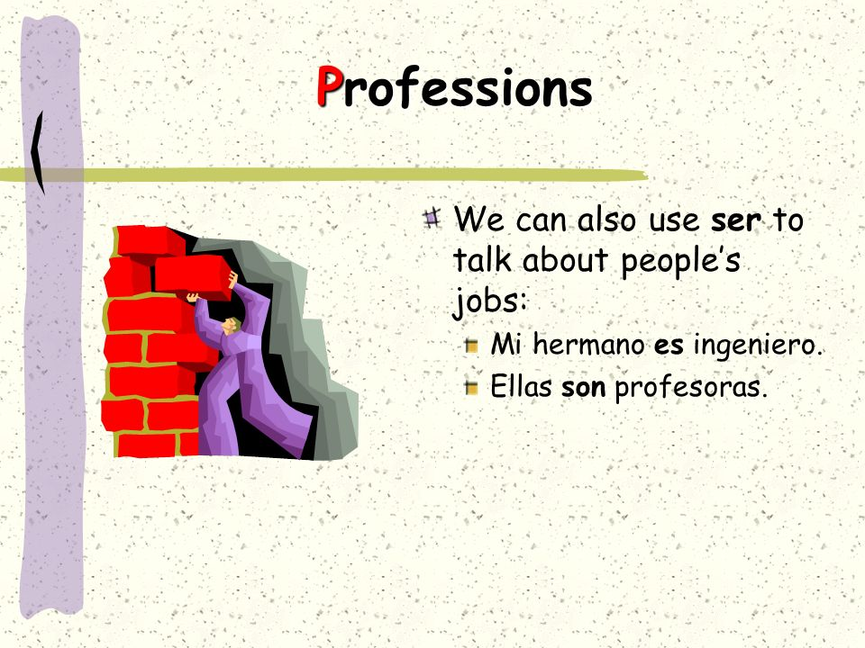 Professions We can also use ser to talk about people's jobs: