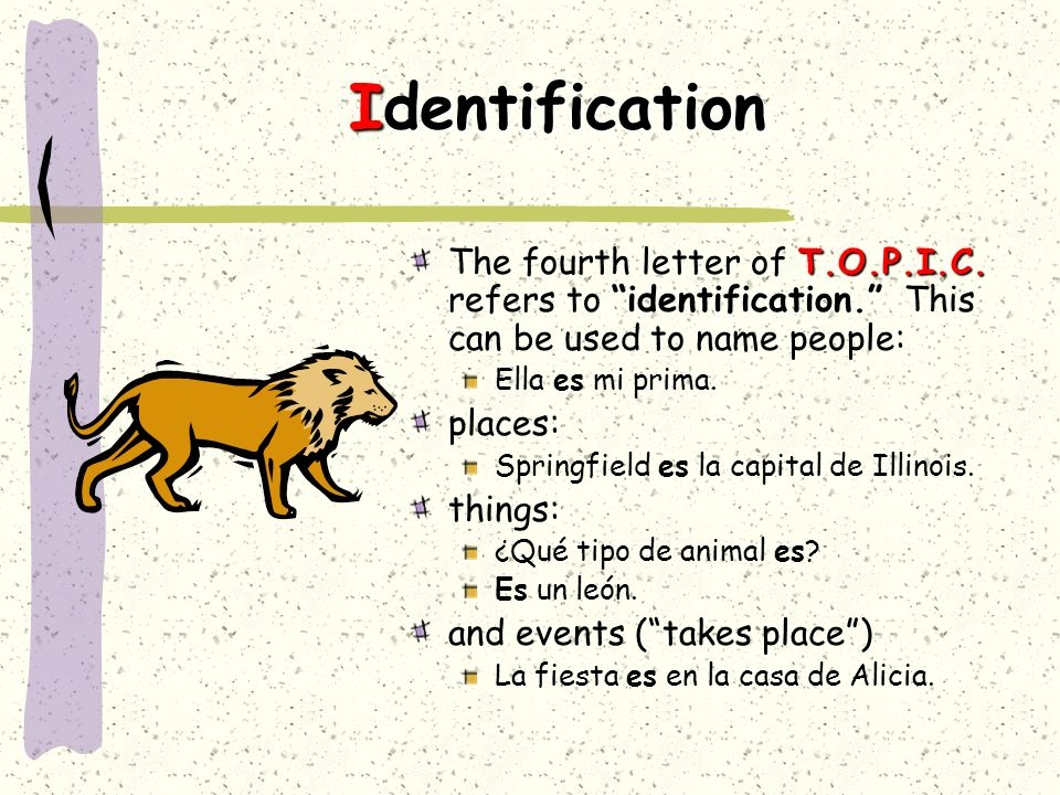Identification The fourth letter of T.O.P.I.C. refers to identification. This can be used to name people: