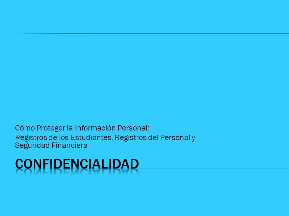 CONFIDENCIALIDAD Cómo Proteger la Información Personal: