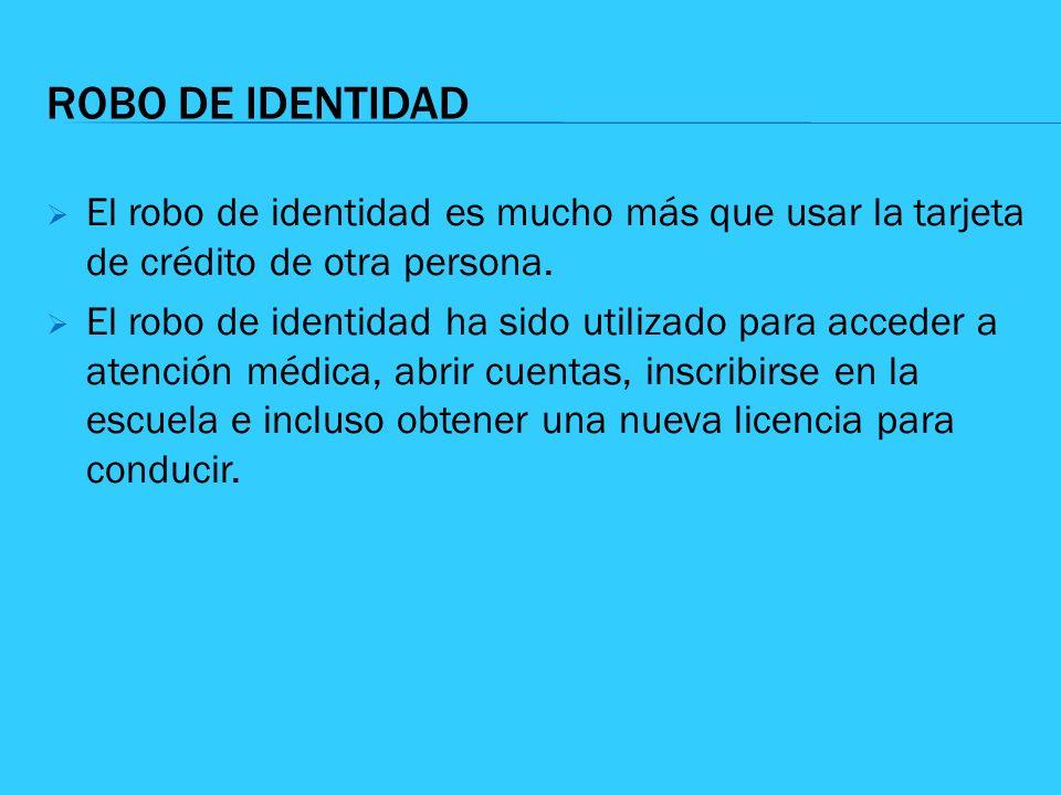 ROBO DE IDENTIDAD El robo de identidad es mucho más que usar la tarjeta de crédito de otra persona.