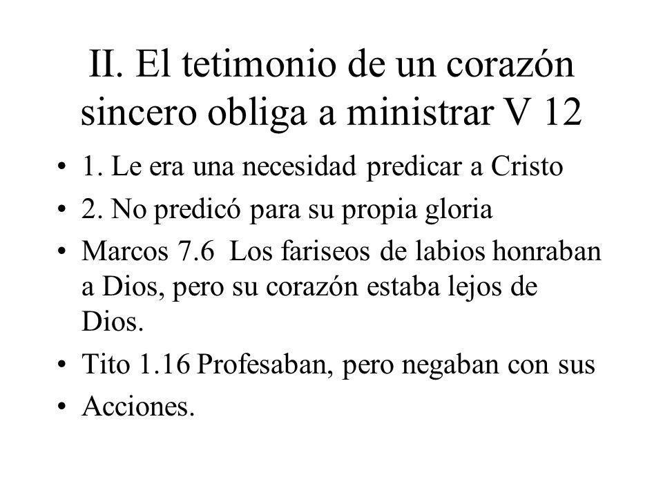 II. El tetimonio de un corazón sincero obliga a ministrar V 12