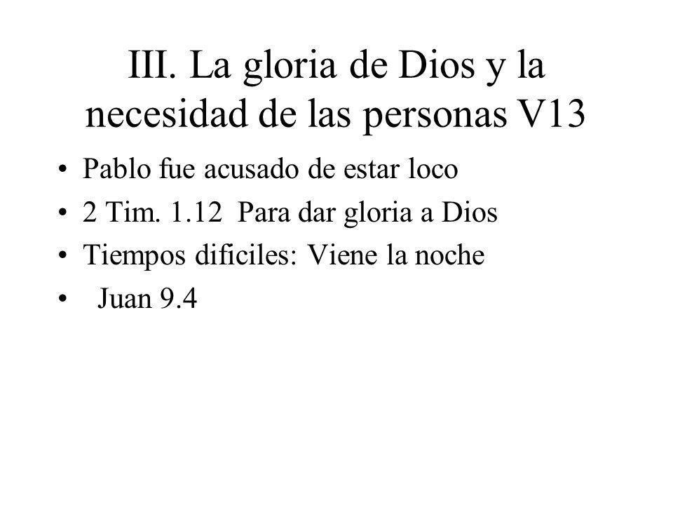 III. La gloria de Dios y la necesidad de las personas V13