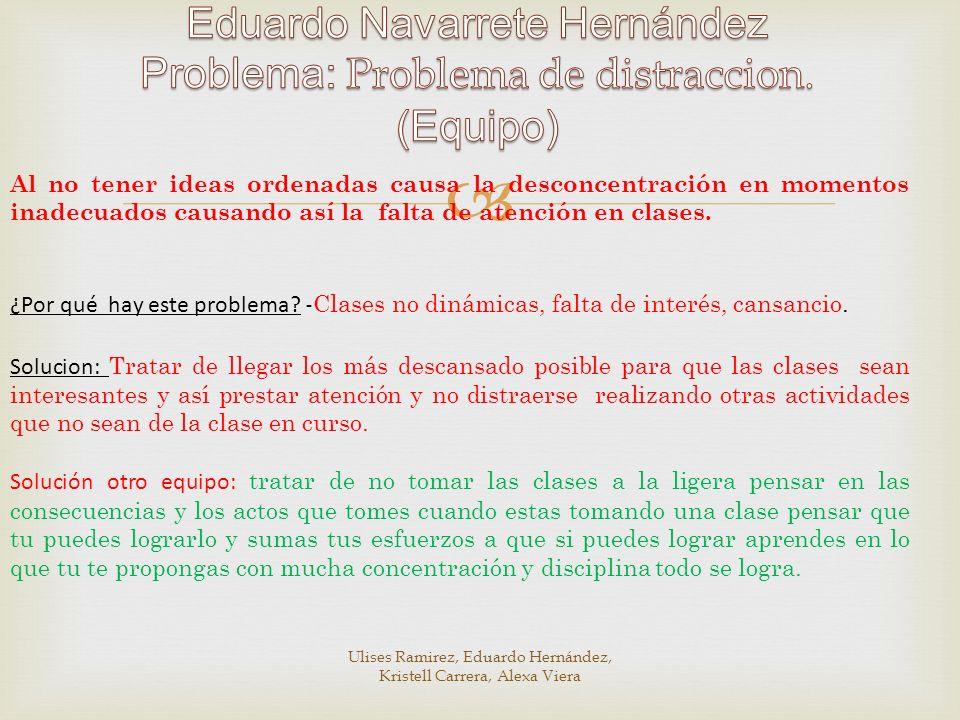 Eduardo Navarrete Hernández Problema: Problema de distraccion.