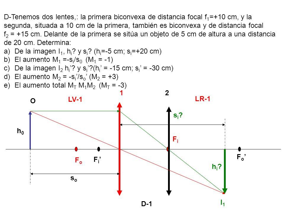 D-Tenemos dos lentes,: la primera biconvexa de distancia focal f1=+10 cm, y la