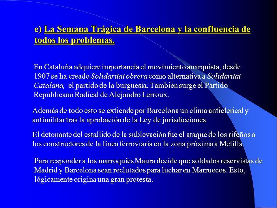 e) La Semana Trágica de Barcelona y la confluencia de todos los problemas.