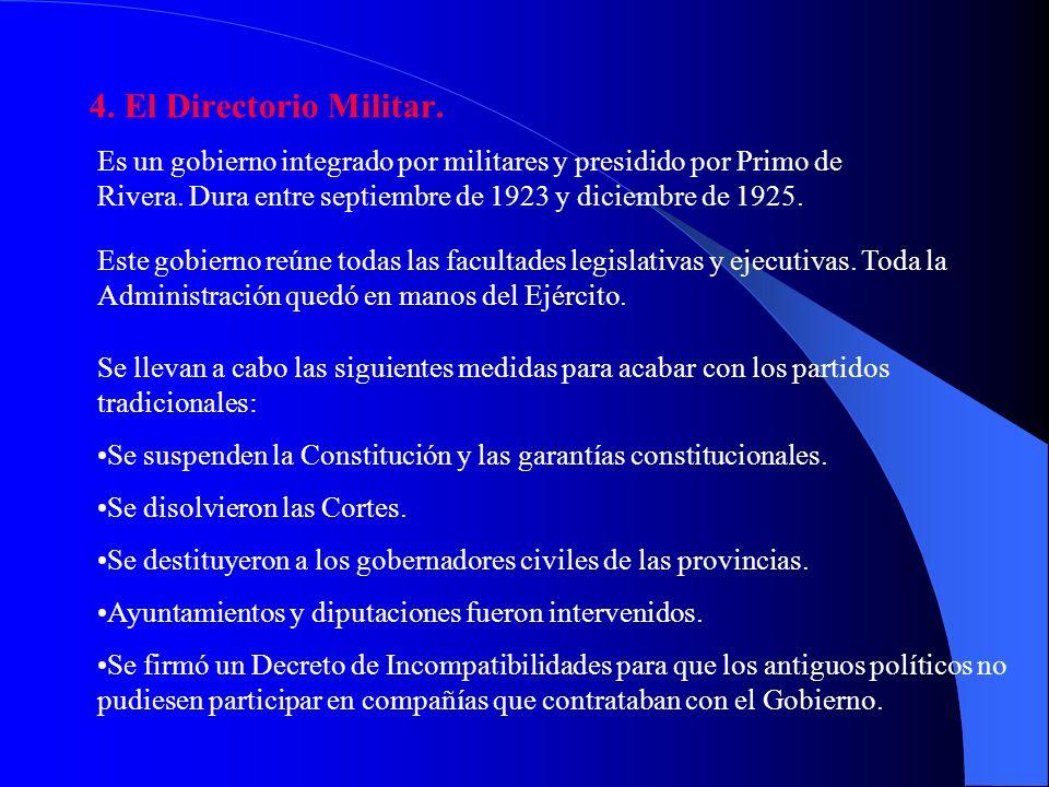 4. El Directorio Militar. Es un gobierno integrado por militares y presidido por Primo de Rivera. Dura entre septiembre de 1923 y diciembre de 1925.