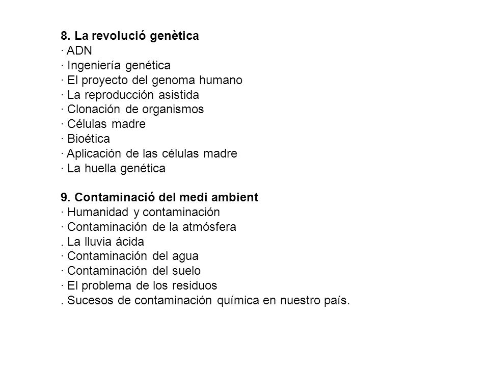 8. La revolució genètica· ADN. · Ingeniería genética. · El proyecto del genoma humano. · La reproducción asistida.