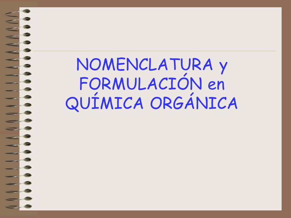 NOMENCLATURA y FORMULACIÓN en QUÍMICA ORGÁNICA