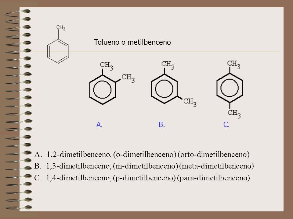 A. 1,2-dimetilbenceno, (o-dimetilbenceno) (orto-dimetilbenceno)