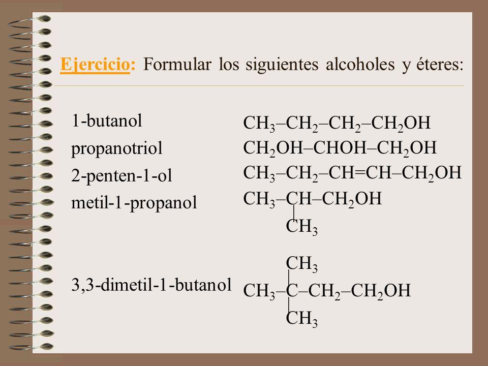 Ejercicio: Formular los siguientes alcoholes y éteres:
