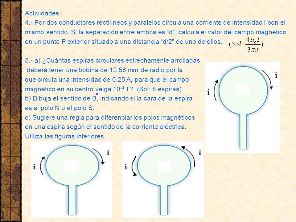 Actividades: 4.- Por dos conductores rectilíneos y paralelos circula una corriente de intensidad I con el.