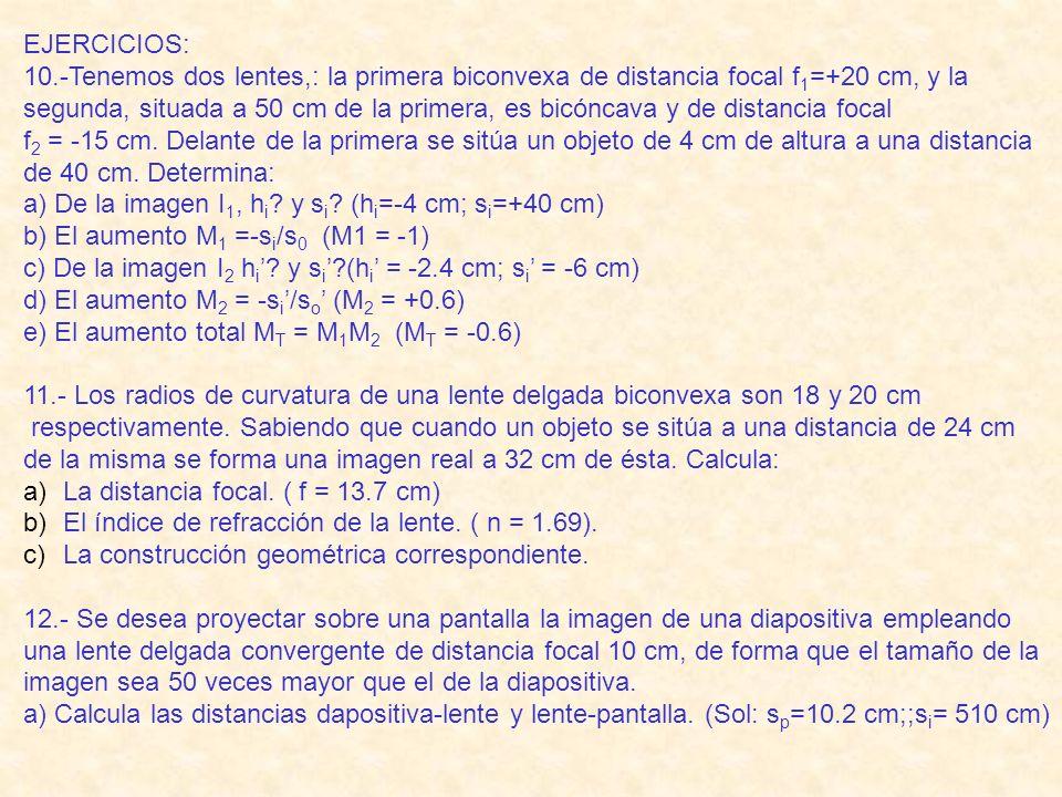 EJERCICIOS: 10.-Tenemos dos lentes,: la primera biconvexa de distancia focal f1=+20 cm, y la.