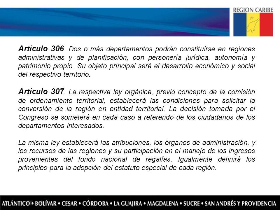 Articulo 306. Dos o más departamentos podrán constituirse en regiones administrativas y de planificación, con personería jurídica, autonomía y patrimonio propio. Su objeto principal será el desarrollo económico y social del respectivo territorio.