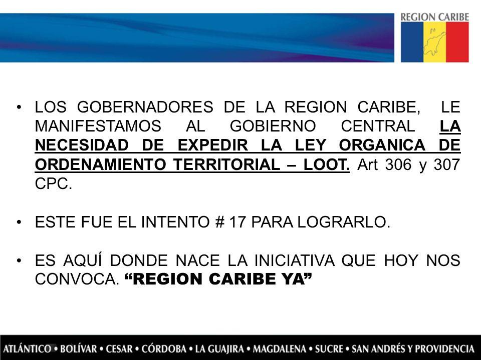 LOS GOBERNADORES DE LA REGION CARIBE, LE MANIFESTAMOS AL GOBIERNO CENTRAL LA NECESIDAD DE EXPEDIR LA LEY ORGANICA DE ORDENAMIENTO TERRITORIAL – LOOT. Art 306 y 307 CPC.