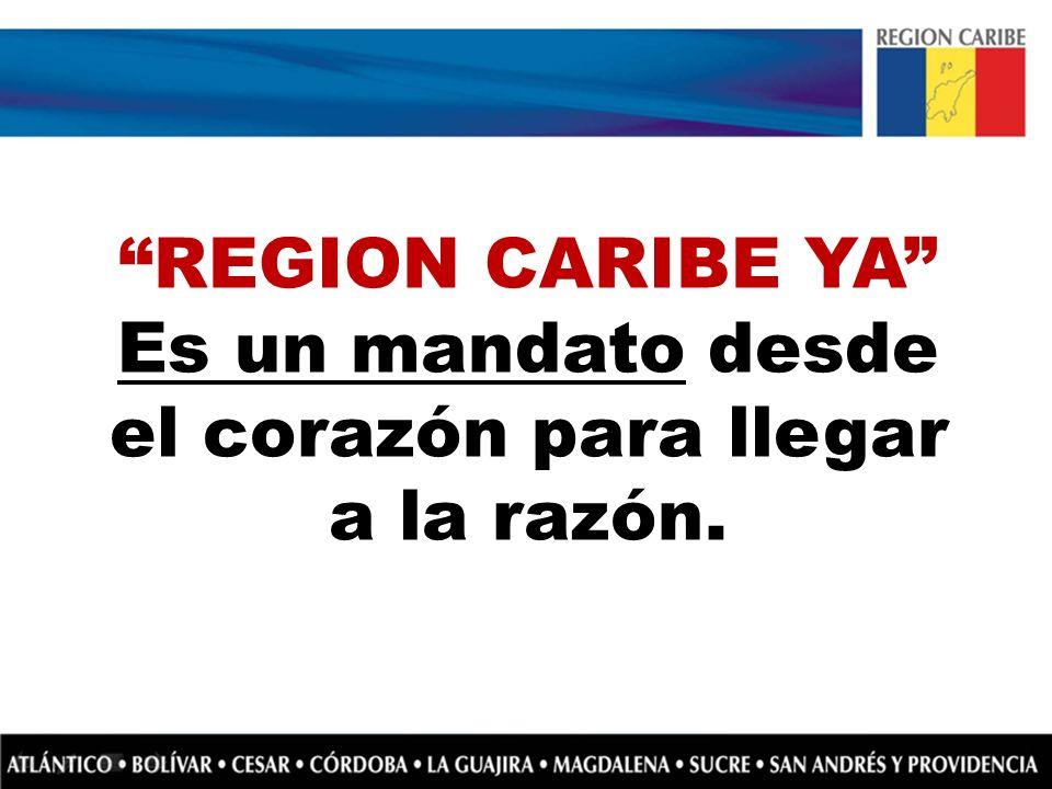 REGION CARIBE YA Es un mandato desde el corazón para llegar a la razón.