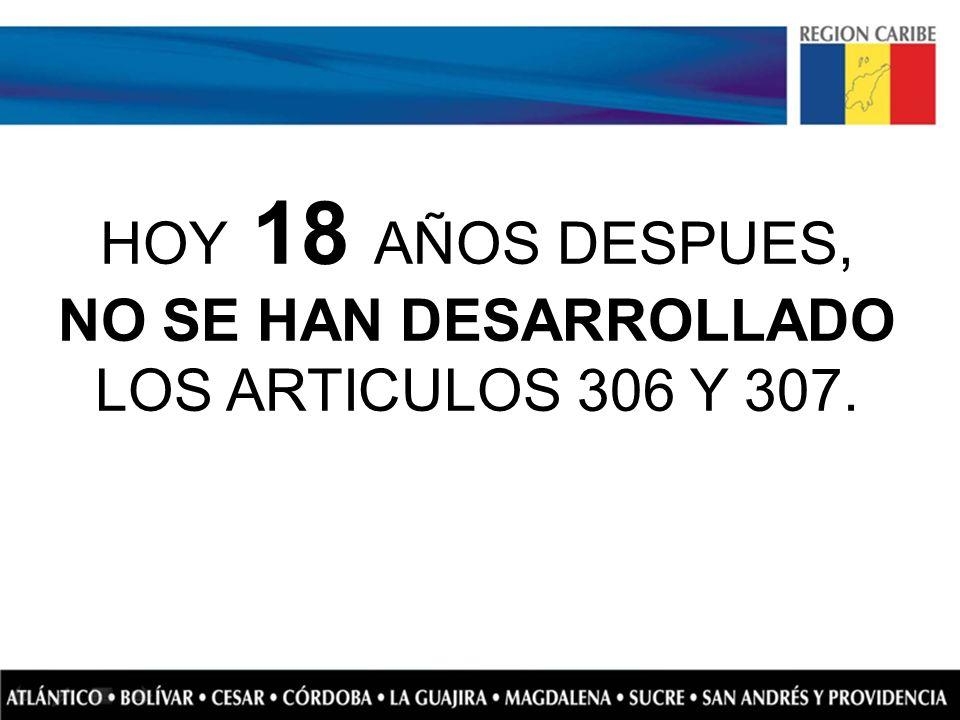 HOY 18 AÑOS DESPUES, NO SE HAN DESARROLLADO LOS ARTICULOS 306 Y 307.