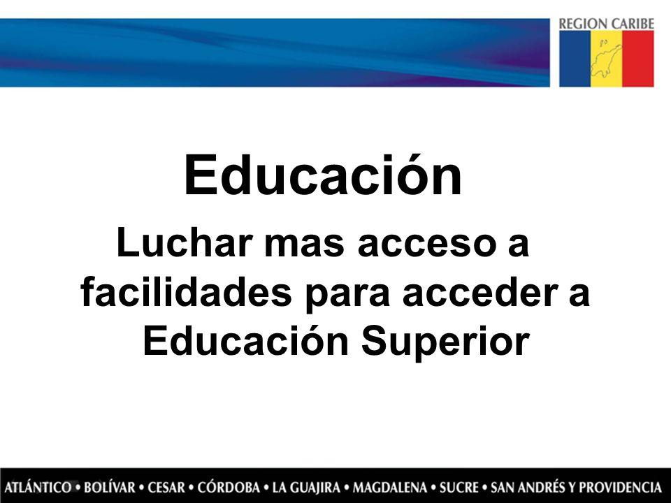 Luchar mas acceso a facilidades para acceder a Educación Superior