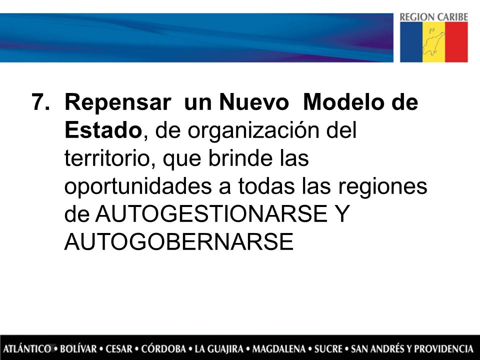 Repensar un Nuevo Modelo de Estado, de organización del territorio, que brinde las oportunidades a todas las regiones de AUTOGESTIONARSE Y AUTOGOBERNARSE