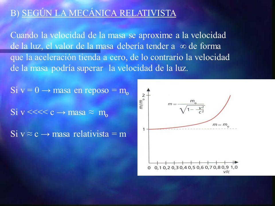 B) SEGÚN LA MECÁNICA RELATIVISTA