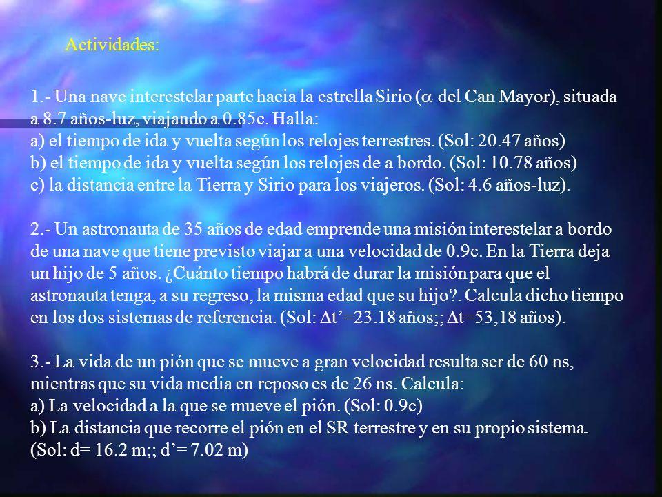 Actividades: 1.- Una nave interestelar parte hacia la estrella Sirio (a del Can Mayor), situada. a 8.7 años-luz, viajando a 0.85c. Halla:
