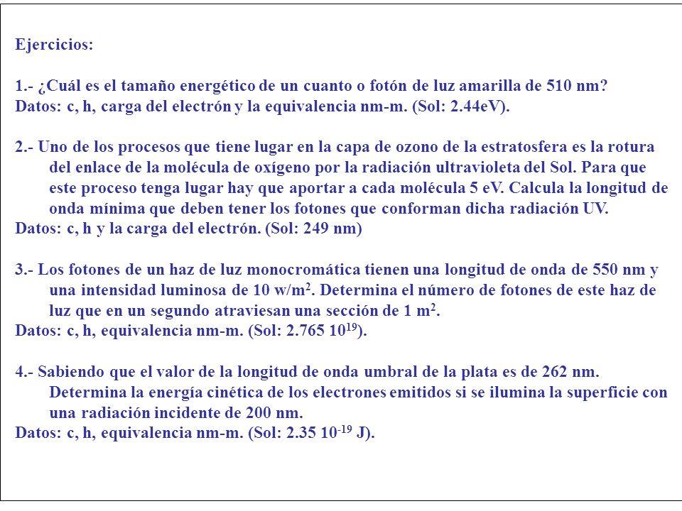 Ejercicios: 1.- ¿Cuál es el tamaño energético de un cuanto o fotón de luz amarilla de 510 nm