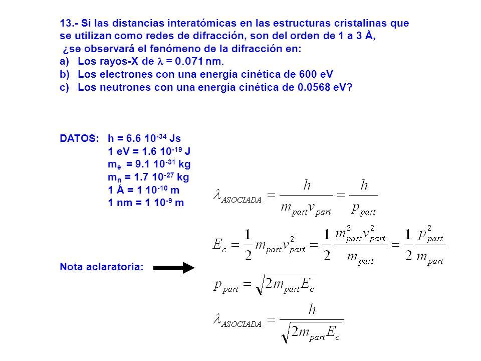 13.- Si las distancias interatómicas en las estructuras cristalinas que