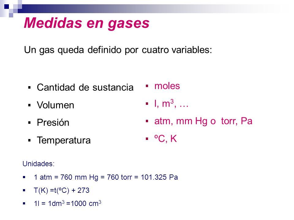 Medidas en gases Un gas queda definido por cuatro variables: moles