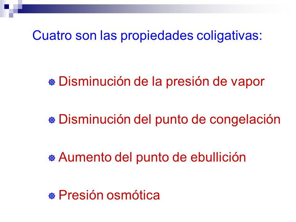 Cuatro son las propiedades coligativas: