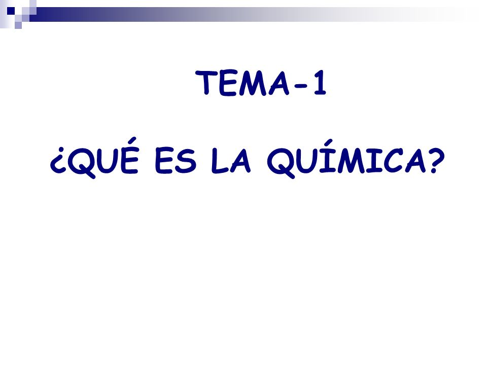 TEMA-1 ¿QUÉ ES LA QUÍMICA