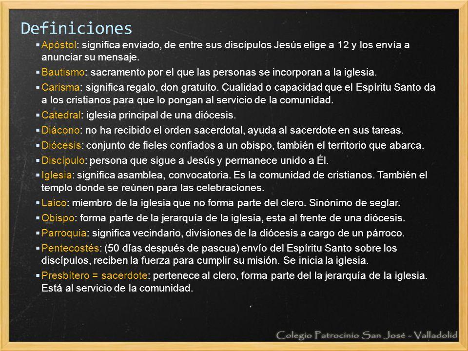 Definiciones Apóstol: significa enviado, de entre sus discípulos Jesús elige a 12 y los envía a anunciar su mensaje.