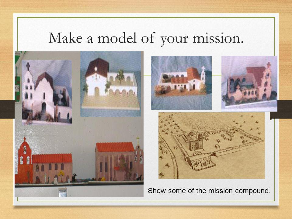 Make a model of your mission.