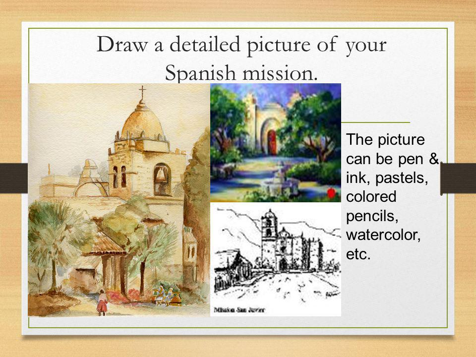 Draw a detailed picture of your Spanish mission.