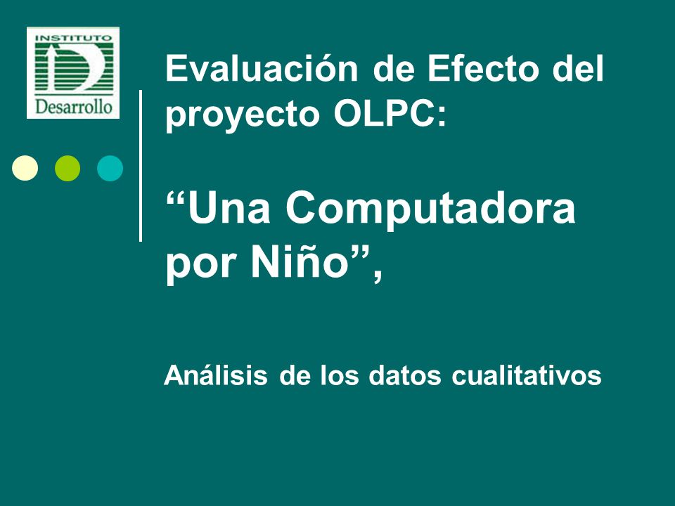Evaluación de Efecto del proyecto OLPC: Una Computadora por Niño ,