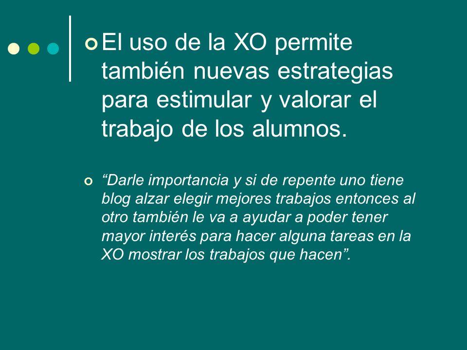 El uso de la XO permite también nuevas estrategias para estimular y valorar el trabajo de los alumnos.
