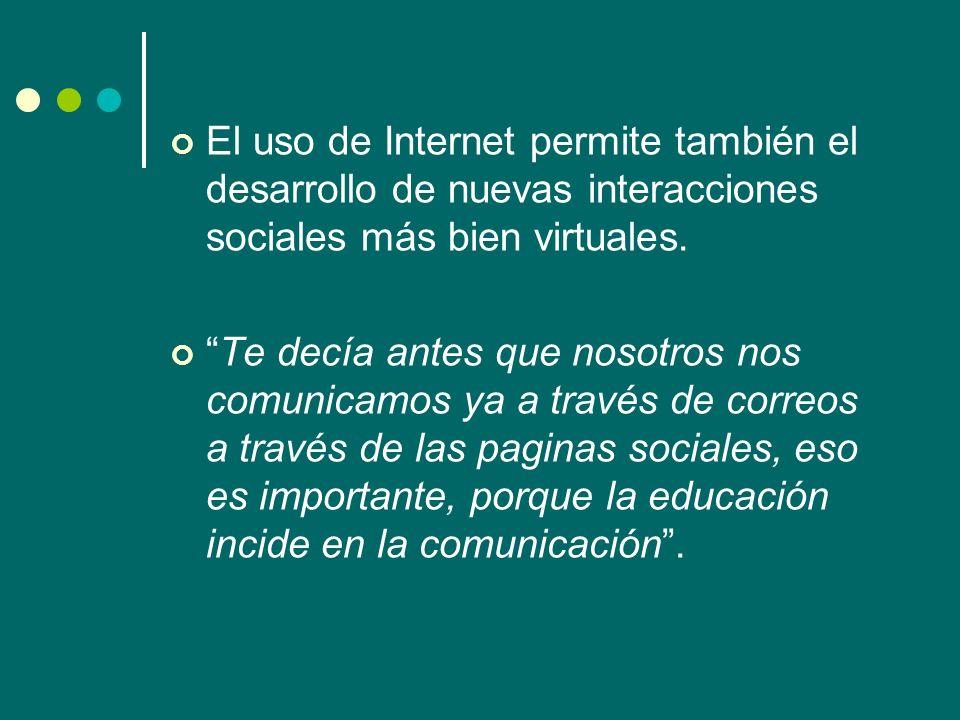 El uso de Internet permite también el desarrollo de nuevas interacciones sociales más bien virtuales.