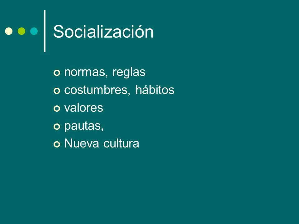 Socialización normas, reglas costumbres, hábitos valores pautas,