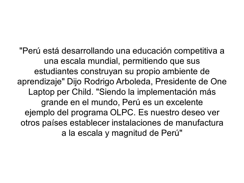 Perú está desarrollando una educación competitiva a una escala mundial, permitiendo que sus estudiantes construyan su propio ambiente de aprendizaje Dijo Rodrigo Arboleda, Presidente de One Laptop per Child.