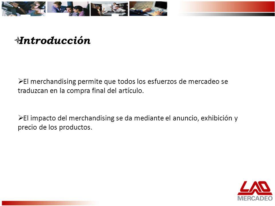 Introducción El merchandising permite que todos los esfuerzos de mercadeo se traduzcan en la compra final del artículo.