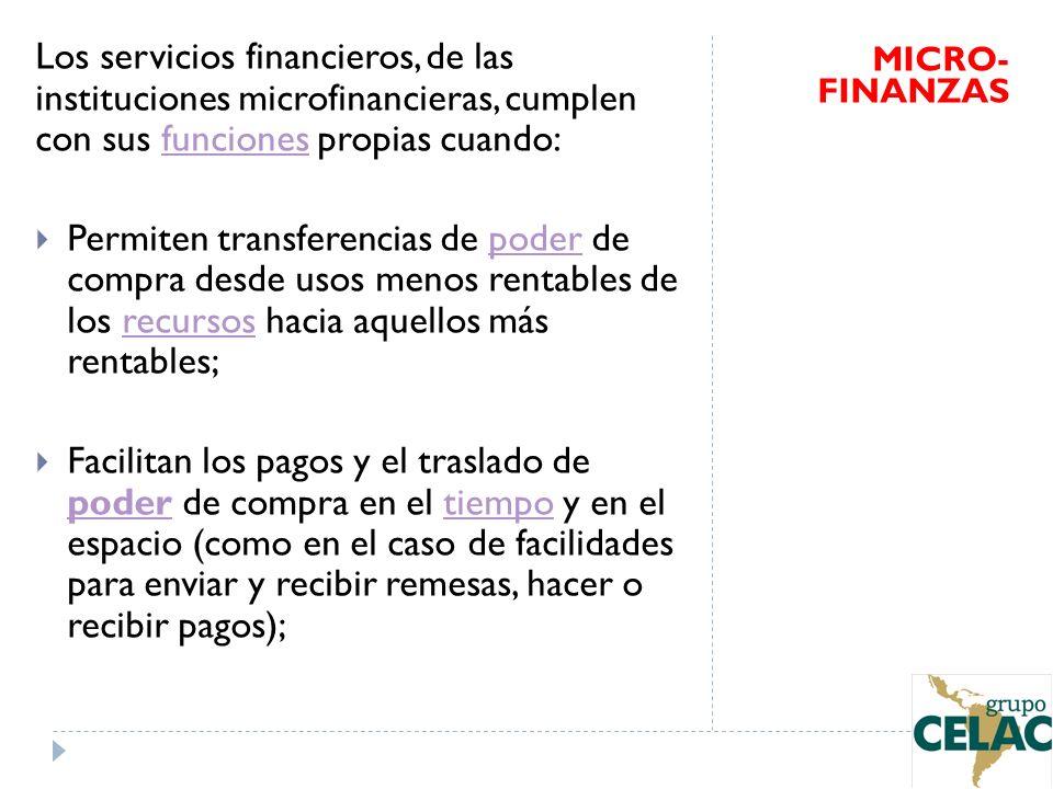 Los servicios financieros, de las instituciones microfinancieras, cumplen con sus funciones propias cuando: