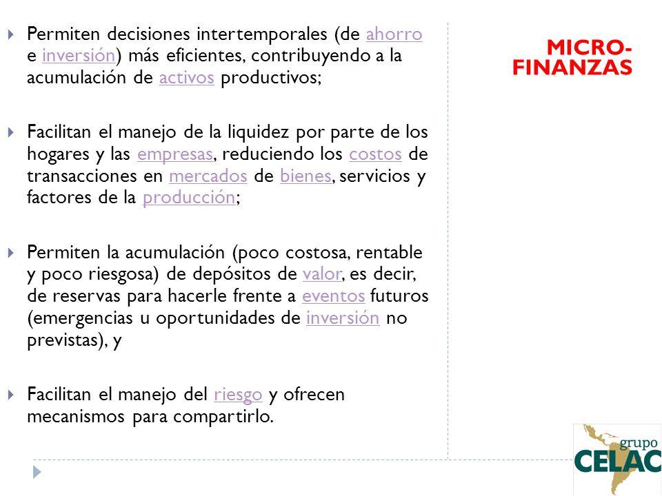 Permiten decisiones intertemporales (de ahorro e inversión) más eficientes, contribuyendo a la acumulación de activos productivos;