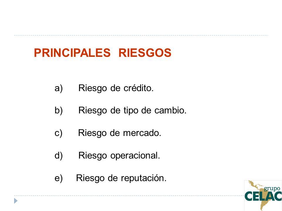 PRINCIPALES RIESGOS a) Riesgo de crédito. b) Riesgo de tipo de cambio.