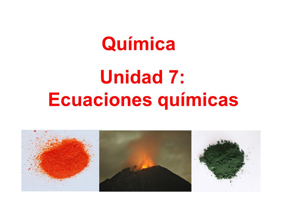 Química Unidad 7: Ecuaciones químicas