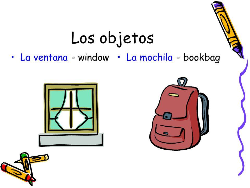 Los objetos La ventana - window La mochila - bookbag
