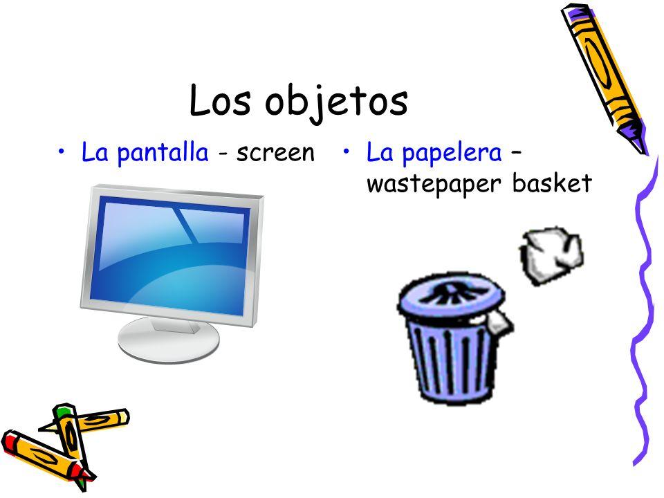 Los objetos La pantalla - screen La papelera – wastepaper basket