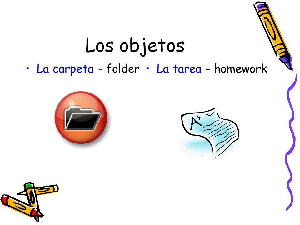 Los objetos La carpeta - folder La tarea - homework
