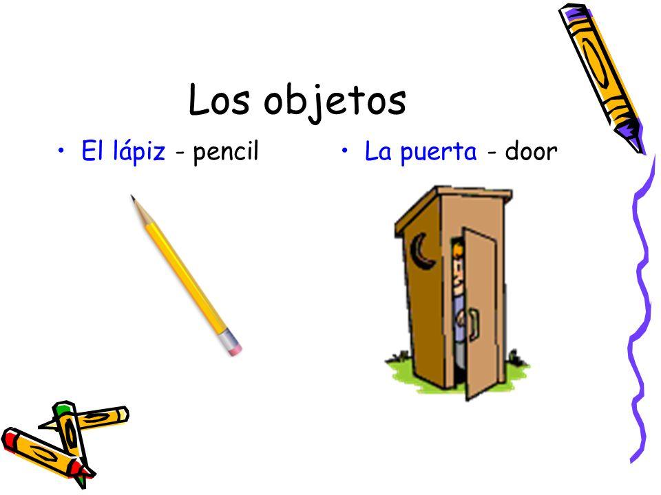 Los objetos El lápiz - pencil La puerta - door