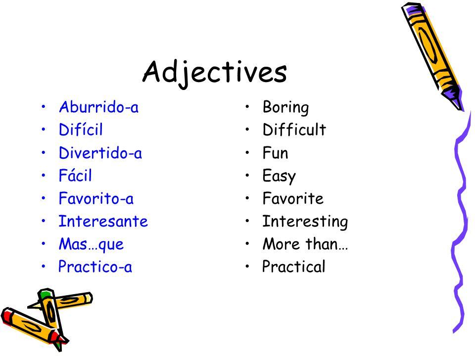 Adjectives Aburrido-a Difícil Divertido-a Fácil Favorito-a Interesante