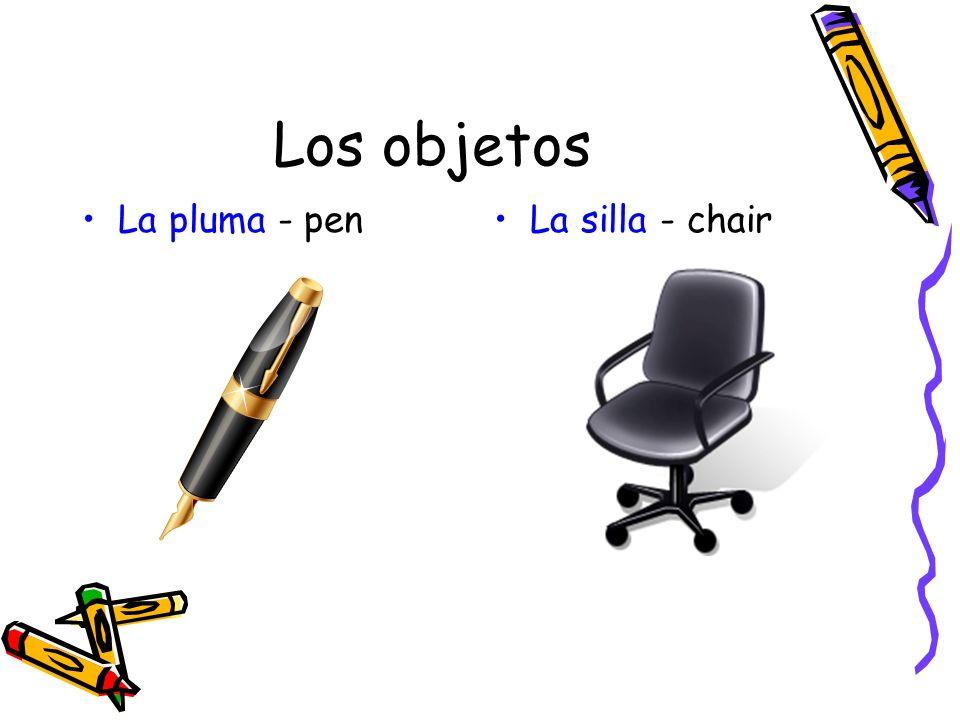 Los objetos La pluma - pen La silla - chair
